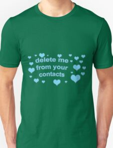 DELETE ME FROM YOUR CONTACTS TUMBLR  Unisex T-Shirt