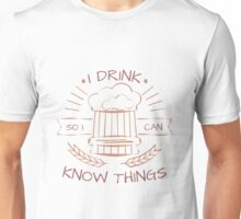 I Drink So I Can Know Things in White Unisex T-Shirt