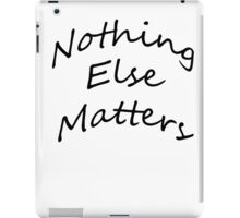 Nothing Else Matters iPad Case/Skin