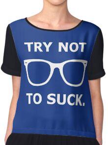 Try Not To Suck. - Cubs - Joe Maddon Saying Chiffon Top