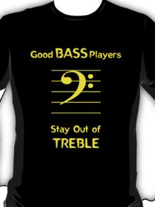 Good Bass Players Stay Out of Treble T-Shirt