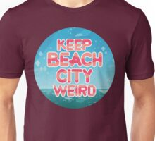 Keep Beach City Weird!  Unisex T-Shirt