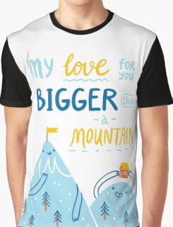 Love bigger than a mountain Graphic T-Shirt