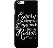 Everything Happens for a Reason iPhone Case/Skin