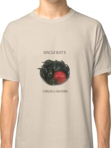 Uncle Ray's chiles and maters Classic T-Shirt