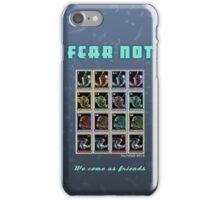 Fear Not, We Come As Friends iPhone Case/Skin