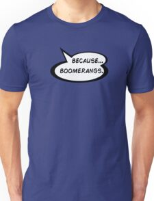 Because Boomerangs T-Shirt