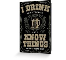 I Drink For My Dinner and I Know Things in Black Greeting Card