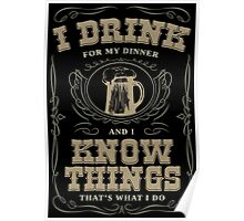 I Drink For My Dinner and I Know Things in Black Poster