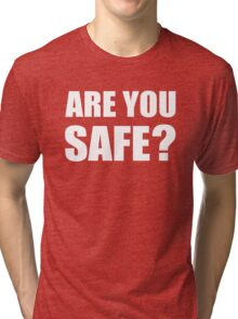 Are You Safe? Tri-blend T-Shirt