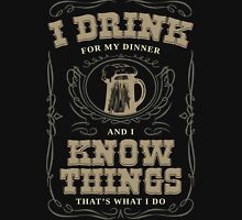 I Drink For My Dinner and I Know Things in Black Unisex T-Shirt