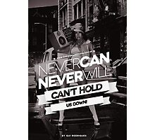 Can't Hold Us Down Photographic Print
