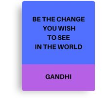 BE THE CHANGE YOU WISH TO SEE IN THE WORLD Canvas Print