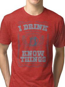 I Drink For My Dinner and I Know Things in White Tri-blend T-Shirt