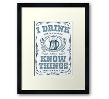 I Drink For My Dinner and I Know Things in White Framed Print