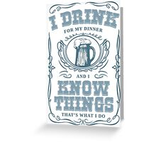 I Drink For My Dinner and I Know Things in White Greeting Card