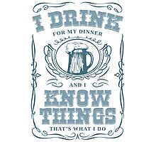 I Drink For My Dinner and I Know Things in White Photographic Print