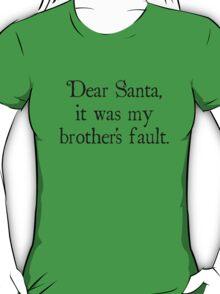 Dear Santa, It Was My Brother's Fault T-Shirt