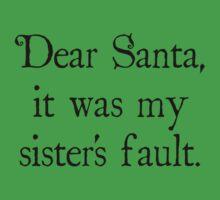 Dear Santa, It Was My Sister's Fault by DesignFactoryD