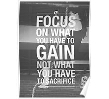 Focus On What You Have To Gain Poster