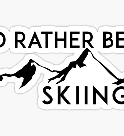 I'D RATHER BE Skiing Mountain Mountains ID SKIING SKI Skis Silhouette Snowboard Snowboarding Sticker