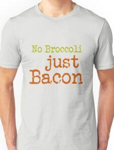 No Broccoli Just Bacon Unisex T-Shirt