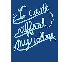 College is expensive Photographic Print