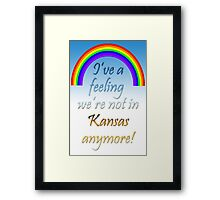 Wizard of Oz Quote - Ive a feeling were not in Kansas anymore! Framed Print