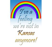 Wizard of Oz Quote - Ive a feeling were not in Kansas anymore! Photographic Print
