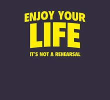 Enjoy Your Life. It's Not A Rehearsal. Womens Fitted T-Shirt