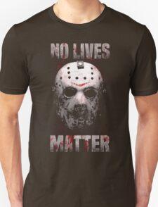 No Lives Matter T-Shirt Unisex T-Shirt