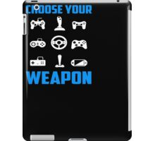 Choose Your Weapon Tshirt Gaming Console Gamer Funny DT Adult Tee shirt Gaming T-Shirt iPad Case/Skin