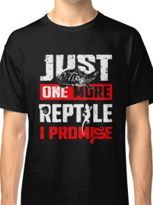 Just One More Reptile I Promise Shirt Classic T-Shirt