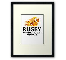 Rugby. No Helmet. No Pads. Just Balls. Framed Print