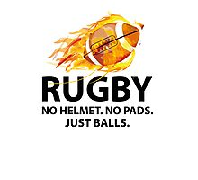 Rugby. No Helmet. No Pads. Just Balls. Photographic Print