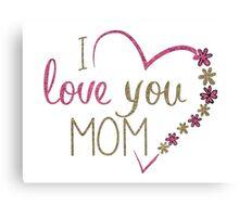 I Love You Mom Canvas Print