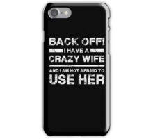 I have a crazy wife - Not Afraid to use Her Funny T Shirt iPhone Case/Skin