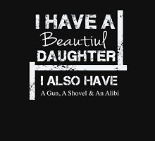 I have Beautiful Daugther - Gun, Shovel, Alibi - Funny T Shirt Classic T-Shirt