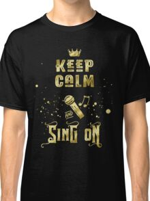 Keep Calm and Sing On Gold Microphone Typography Classic T-Shirt