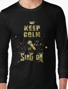 Keep Calm and Sing On Gold Microphone Typography Long Sleeve T-Shirt