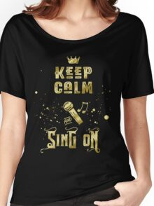 Keep Calm and Sing On Gold Microphone Typography Women's Relaxed Fit T-Shirt