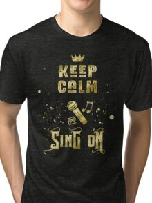 Keep Calm and Sing On Gold Microphone Typography Tri-blend T-Shirt