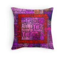 Are We Having Fun Yet? Throw Pillow