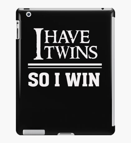 I have twins so I win - Funny Twin Parent T Shirt iPad Case/Skin