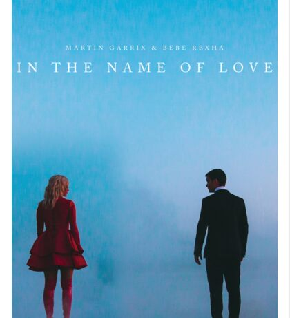 Martin Garrix And Bebe Rexha - In The Name Of Love Sticker