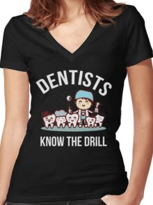 Dentists Know The Drill Funny Dentist Gift, Dental Women's Fitted V-Neck T-Shirt
