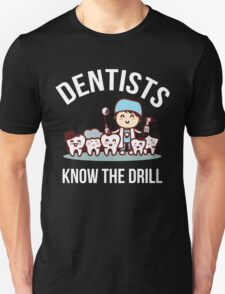 Dentists Know The Drill Funny Dentist Gift, Dental Unisex T-Shirt