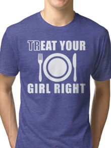 Treat Your Girl Right Funny Crude, Funny Quotes Tri-blend T-Shirt