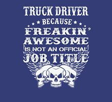 truck driver - because freakin' awesome is not an official job tittle Unisex T-Shirt