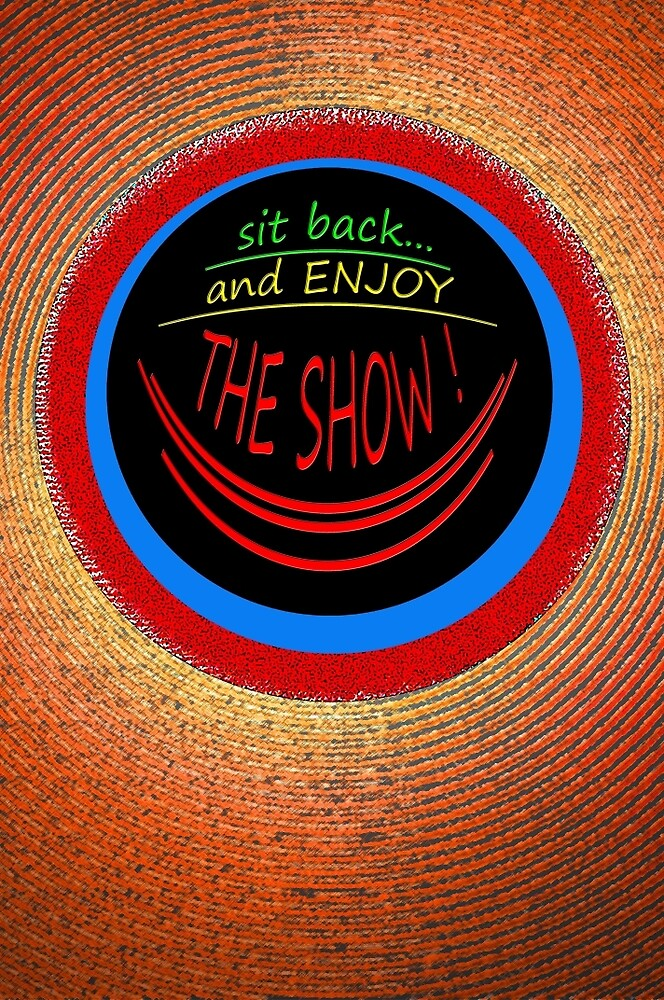 ENJOY THE SHOW !!! * by TeaseTees
